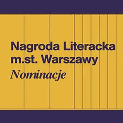 Nominacje tegorocznej Nagrody Literackiej m.st. Warszawy