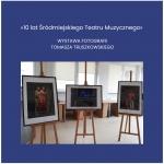"""Wystawa fotografii Tomasza Truszkowskiego pt.: """"10 lat Śródmiejskiego Teatru Muzycznego""""."""